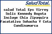 <i>salud Total Eps Virrey Solis Kennedy Bogota Incluye Chia Zipaquira Facatativa Sohacha Y Cota Cundinamarca</i>