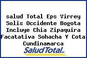 <i>salud Total Eps Virrey Solis Occidente Bogota Incluye Chia Zipaquira Facatativa Sohacha Y Cota Cundinamarca</i>