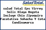 Teléfono y Dirección Salud Total Eps, Virrey Solís Olaya, Bogotá (Incluye Chía, Zipaquirá, Facatativá, Sohacha Y Cota), Cundinamarca