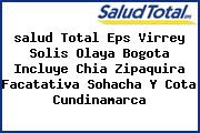 <i>salud Total Eps Virrey Solis Olaya Bogota Incluye Chia Zipaquira Facatativa Sohacha Y Cota Cundinamarca</i>