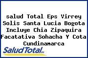<i>salud Total Eps Virrey Solis Santa Lucia Bogota Incluye Chia Zipaquira Facatativa Sohacha Y Cota Cundinamarca</i>