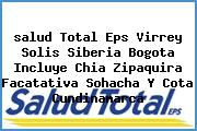 <i>salud Total Eps Virrey Solis Siberia Bogota Incluye Chia Zipaquira Facatativa Sohacha Y Cota Cundinamarca</i>