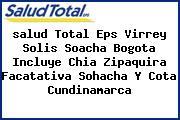<i>salud Total Eps Virrey Solis Soacha Bogota Incluye Chia Zipaquira Facatativa Sohacha Y Cota Cundinamarca</i>