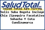<i>salud Total Eps Virrey Solis Suba Bogota Incluye Chia Zipaquira Facatativa Sohacha Y Cota Cundinamarca</i>