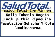 <i>salud Total Eps Virrey Solis Toberin Bogota Incluye Chia Zipaquira Facatativa Sohacha Y Cota Cundinamarca</i>