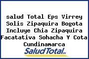 <i>salud Total Eps Virrey Solis Zipaquira Bogota Incluye Chia Zipaquira Facatativa Sohacha Y Cota Cundinamarca</i>