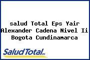 <i>salud Total Eps Yair Alexander Cadena Nivel Ii Bogota Cundinamarca</i>