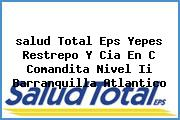 <i>salud Total Eps Yepes Restrepo Y Cia En C Comandita Nivel Ii Barranquilla Atlantico</i>