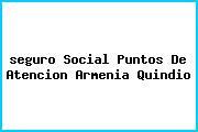 <i>seguro Social Puntos De Atencion Armenia Quindio</i>