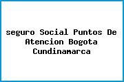 <i>seguro Social Puntos De Atencion Bogota Cundinamarca</i>