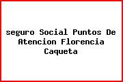 <i>seguro Social Puntos De Atencion Florencia Caqueta</i>