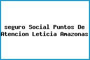 <i>seguro Social Puntos De Atencion Leticia Amazonas</i>