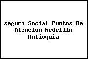 <i>seguro Social Puntos De Atencion Medellin Antioquia</i>