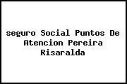 <i>seguro Social Puntos De Atencion Pereira Risaralda</i>
