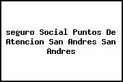 <i>seguro Social Puntos De Atencion San Andres San Andres</i>