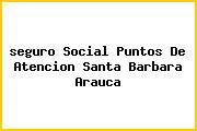 <i>seguro Social Puntos De Atencion Santa Barbara Arauca</i>