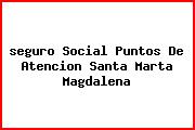 <i>seguro Social Puntos De Atencion Santa Marta Magdalena</i>