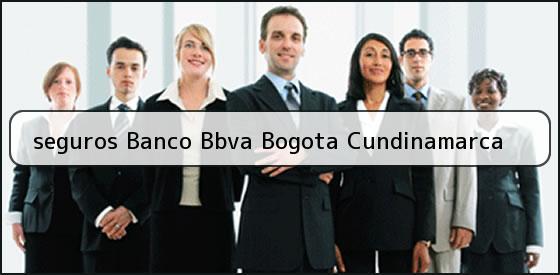 <b>seguros Banco Bbva Bogota Cundinamarca</b>
