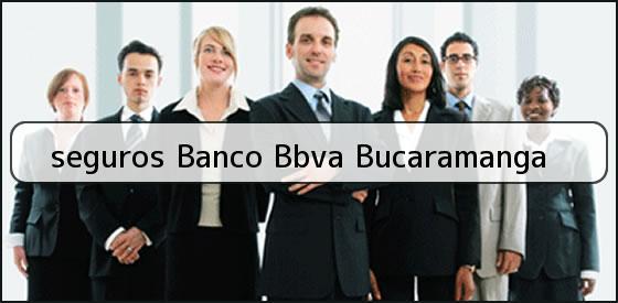 <b>seguros Banco Bbva Bucaramanga</b>