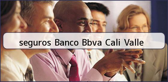 <b>seguros Banco Bbva Cali Valle</b>