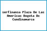 <i>serfinansa Plaza De Las Americas Bogota Dc Cundinamarca</i>