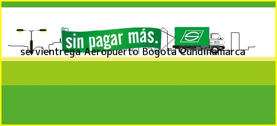 <b>servientrega Aeropuerto</b> Bogota Cundinamarca