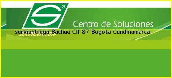 <b>servientrega Bachue Cll 87</b> Bogota Cundinamarca