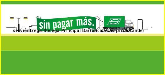 <b>servientrega Bodega Principal</b> Barrancabermeja Santander