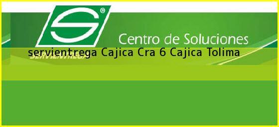<b>servientrega Cajica Cra 6</b> Cajica Tolima