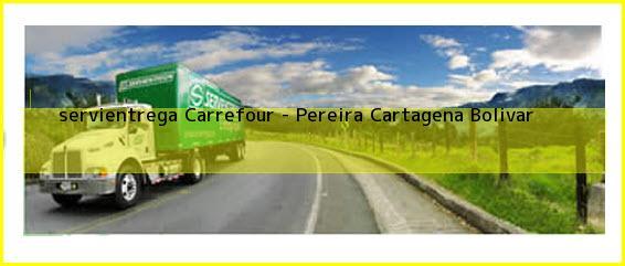 <b>servientrega Carrefour - Pereira</b> Cartagena Bolivar