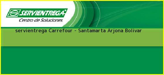<b>servientrega Carrefour - Santamarta</b> Arjona Bolivar