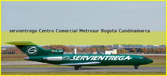 <b>servientrega Centro Comercial Metrosur</b> Bogota Cundinamarca