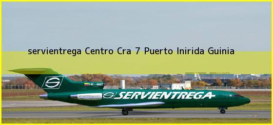 <b>servientrega Centro Cra 7</b> Puerto Inirida Guinia