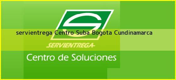 <b>servientrega Centro Suba</b> Bogota Cundinamarca