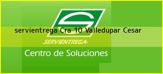 <b>servientrega Cra 10</b> Valledupar Cesar