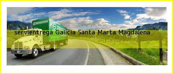 <b>servientrega Galicia</b> Santa Marta Magdalena