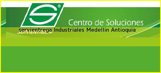 <b>servientrega Industriales</b> Medellin Antioquia