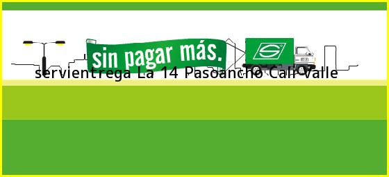 <b>servientrega La 14 Pasoancho</b> Cali Valle