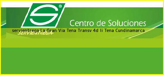<b>servientrega La Gran Via Tena Transv 4d Ii</b> Tena Cundinamarca