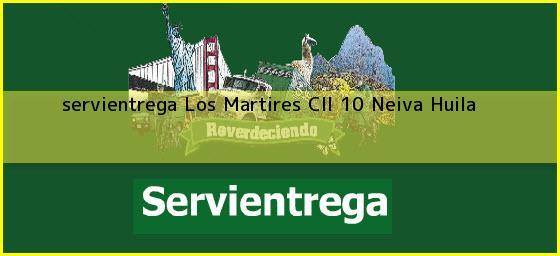<b>servientrega Los Martires Cll 10</b> Neiva Huila