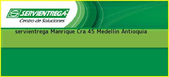 <b>servientrega Manrique Cra 45</b> Medellin Antioquia