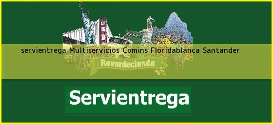 <b>servientrega Multiservicios Comins</b> Floridablanca Santander