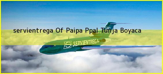 <b>servientrega Of Paipa Ppal</b> Tunja Boyaca
