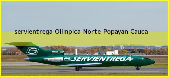 <b>servientrega Olimpica Norte</b> Popayan Cauca