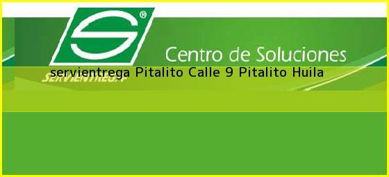 <b>servientrega Pitalito Calle 9</b> Pitalito Huila