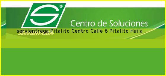 <b>servientrega Pitalito Centro Calle 6</b> Pitalito Huila