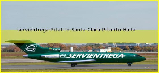 <b>servientrega Pitalito Santa Clara</b> Pitalito Huila