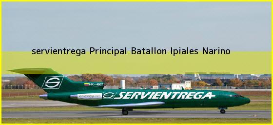 <b>servientrega Principal Batallon</b> Ipiales Narino