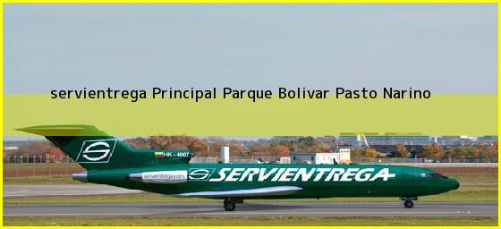 <b>servientrega Principal Parque Bolivar</b> Pasto Narino