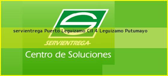 <b>servientrega Puerto Leguizamo Cll 4</b> Leguizamo Putumayo